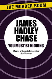 You Must Be Kidding by James Hadley Chase