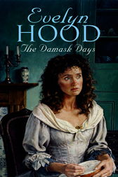 The Damask Days by Evelyn Hood