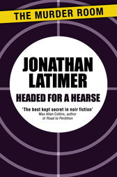 Headed for a Hearse by Jonathan Latimer