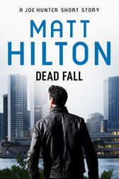 Dead Fall - A Joe Hunter Short Story by Matt Hilton