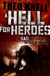 A Hell for Heroes by Theodore Knell