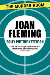 Polly Put the Kettle On by Joan Fleming
