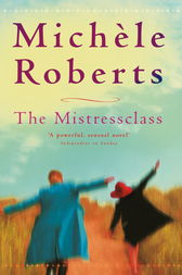 The Mistressclass by Michele Roberts