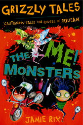 Grizzly Tales: The 'Me!' Monsters by Jamie Rix