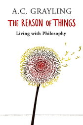 The Reason of Things by A.C. Grayling