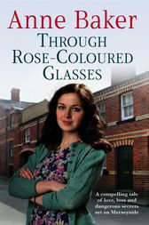 Through Rose-Coloured Glasses by Anne Baker