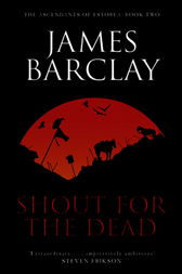Shout For The Dead by James Barclay