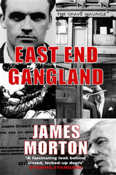 East End Gangland by James Morton