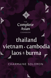 The Complete Asian Cookbook: Thailand, Vietnam, Cambodia, Laos & Burma by Charmaine Solomon