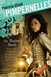Pimpernelles: The Traitor's Smile by Patricia Elliott