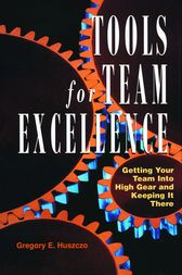 Tools for Team Excellence by Gregory  E. Huszczo