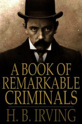 A Book of Remarkable Criminals by H. B. Irving