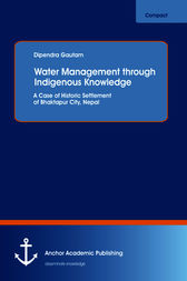 Water Management through Indigenous Knowledge: A Case of Historic Settlement of Bhaktapur City, Nepal by Dipendra Gautam