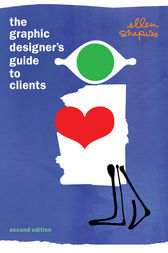 The Graphic Designer's Guide to Clients by Ellen M. Shapiro