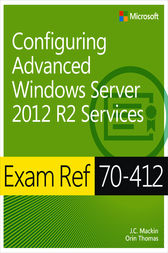 Exam Ref 70-412: Configuring Advanced Windows Server 2012 R2 Services by J. C. Mackin