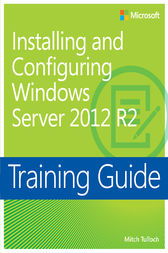 Training Guide Installing and Configuring Windows Server 2012 R2 (MCSA) by Mitch Tulloch