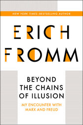 erich fromm or chains of illusion Erich fromm's beyond the chains of illusion is a book half-way between being a discussion of karl marx and sigmund freud and being fromm's autobiography although it is not really a scholarly book (there was no bibliography or index in the edition i read), it contains enough insights to be worth reading.
