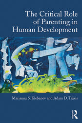 The Critical Role of Parenting in Human Development by Marianna S. Klebanov