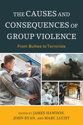 The Causes and Consequences of Group Violence by James Hawdon