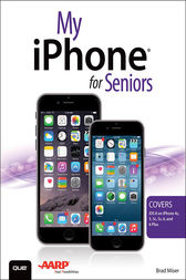 My iPhone for Seniors (Covers iOS 8 for iPhone 6/6 Plus, 5S/5C/5, and 4S) by Brad Miser