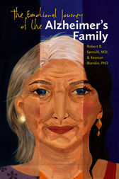 The Emotional Journey of the Alzheimer's Family by Robert B. Santulli MD