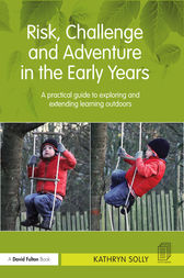 Risk, Challenge and Adventure in the Early Years by Kathryn Susan Solly