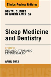 Sleep Medicine and Dentistry, An Issue of Dental Clinics - E-Book by Ronald D. Attanasio