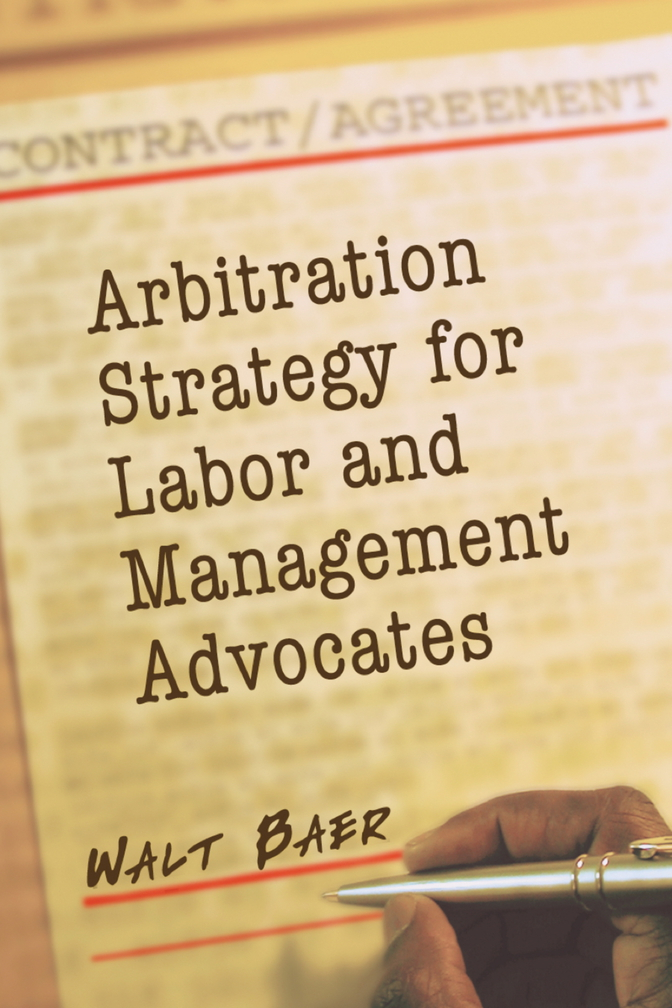 Download Ebook Arbitration Strategy for Labor and Management Advocates by Walt Baer Pdf