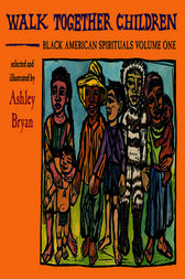 Walk Together Children, Black American Spirituals, Volume One by Ashley Bryan