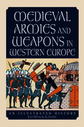 Medieval Armies and Weapons in Western Europe by Jean-Denis G. G. Lepage