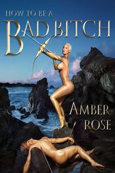How to Be a Bad Bitch by Amber Rose