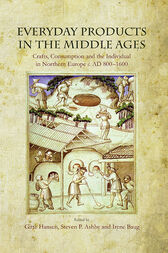 Everyday Products in the Middle Ages by Gitte Hansen