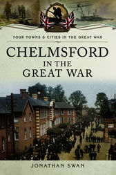 Chelmsford in the Great War by Jonathan Swan