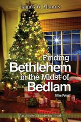 Finding Bethlehem in the Midst of Bedlam by James W. Moore