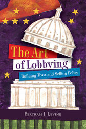 The Art of Lobbying by Bertram J. Levine