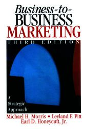 Business-to-Business Marketing by Michael H. Morris