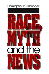 Race, Myth and the News by Christopher P. Campbell