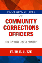 Professional Lives of Community Corrections Officers: The Invisible Side of Reentry by Faith E. Lutze