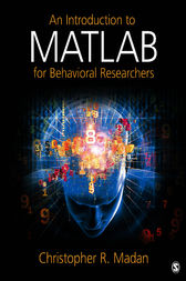 An Introduction to MATLAB for Behavioral Researchers by Christopher R. Madan
