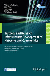 Testbeds and Research Infrastructure: Development of Networks and Communities by Victor C.M. Leung