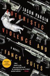 Futuristic Violence and Fancy Suits: A Novel
