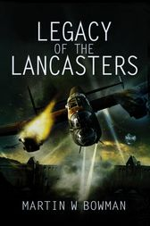 Legacy of the Lancasters by Martin Bowman