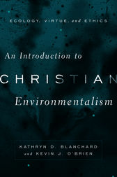 An Introduction to Christian Environmentalism by Kathryn D. Blanchard