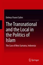 The Transnational and the Local in the Politics of Islam by Delmus Puneri Salim