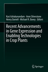 Recent Advancements in Gene Expression and Enabling Technologies in Crop Plants by Kasi Azhakanandam