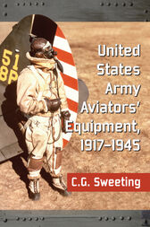 United States Army Aviators' Equipment, 1917-1945 by C. G. Sweeting