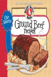 Our Favorite Ground Beef Recipes by Gooseberry Patch