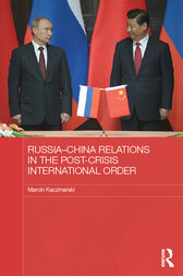Russia-China Relations in the Post-Crisis International Order by Marcin Kaczmarski