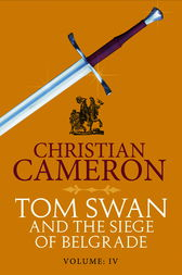 Tom Swan and the Siege of Belgrade: Part Four by Christian Cameron