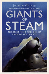 Giants of Steam by Jonathan Glancey